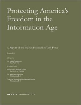 Protecting America's Freedom in the Information Age: A Report of the Markle Foundation Task Force