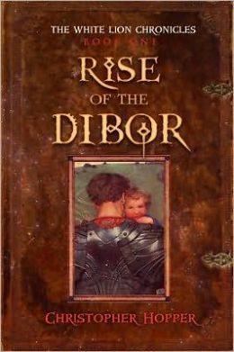 Rise of The Dibor: First in the White Lion Chronicles
