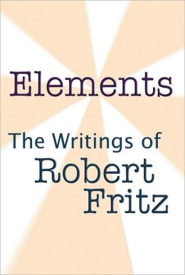 Elements- the Writings of Robert Fritz