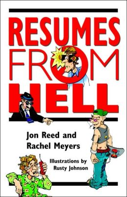Resumes from Hell: How (Not) to Write a Resume and Succeed in Your Job Search by Learning from Career Killing Blunders