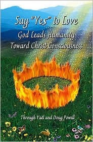 Say YES to Love, God Leads Humanity Toward Christ Consciousness