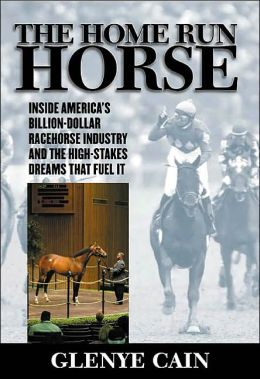 Home Run Horse: Inside America's Billion-Dollar Racehorse Industry and the High-Stakes Dreams That Fuel It