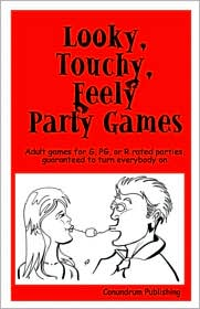 Looky, Touchy, Feely Party Games: Adult Games for G, PG, or R-Rated Parties, Guaranteed to Turn Everybody On