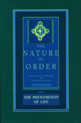 The Phenomenon of Life: Nature of Order, Book 1: An Essay on the Art of Building and the Nature of the Universe