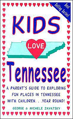 Kids Love Tennessee: A Parent's Guide to Exploring Fun Places in Tennessee with Children... Year Round!