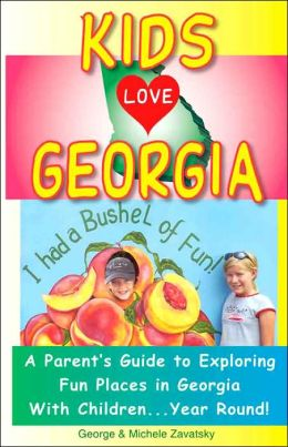 Kids Love Georgia: A Parent's Guide to Exploring Fun Places in Georgia with Children... Year Round!