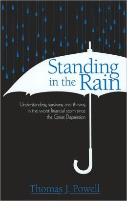 Standing in the Rain: Understanding, Surviving and Thriving in the Worst Financial Storm Since the Great Depression