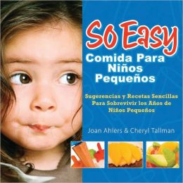 So Easy Comida Para Ninos Pequenos, Spanish Edition: Survival Tips & Simple Recipes for the Toddler Years