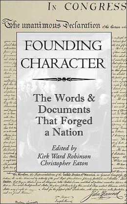 Founding Character: The Words & Documents That Forged a Nation