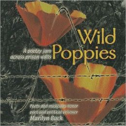 Wild Poppies: Poets and Musicians Honor Poet and Political Prisoner Marilyn Buck: A Poetry Slam Across Prison Walls