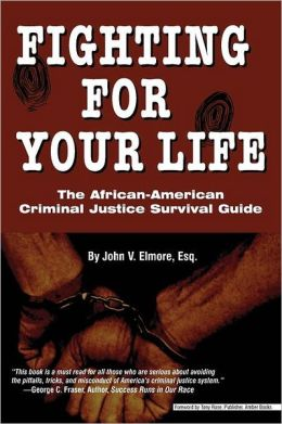 Fighting for Your Life: the African-American Criminal: The African-American Criminal: Justice Survival Guide