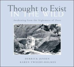 Thought to Exist in the Wild: Awakening from the Nightmare of Zoos