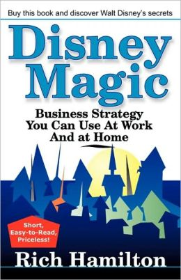 Disney Magic; Business Strategy You Can Use At Work And At Home