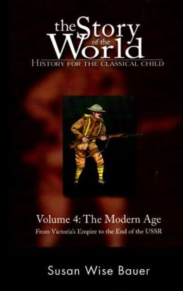 The Story of the World: History for the Classical Child: Volume 4: The Modern Age