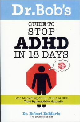 Dr. Bob's Guide to Stop ADHD in 18 Days: Stop Medicating ADHD, ADD, ODD-Treat Hyperactivity Naturally!