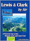 Lewis and Clark by Air: A Pictorial Tour of the Historic Lewis and Clark Trail