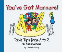 You've Got Manners! Table Tips from A to Z for Kids of All Ages