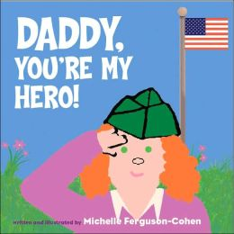 Daddy You're My Hero!