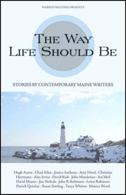 The Way Life Should Be: Stories by Contemporary Maine Writers
