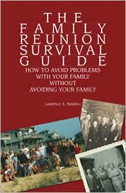 Family Reunion Survival Guide: How to Avoid Problems with Your Family without Avoiding Your Family