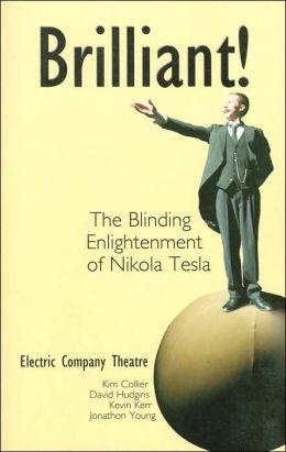 Brilliant: The Blinding Enlightenment of Nikola Tesla: Electric Company Theatre