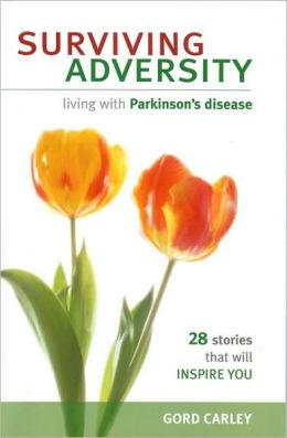 Surviving Adversity--living with Parkinson's disease Carley Gord