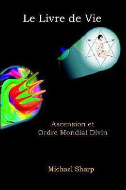 Livre de Vie: Ascension Et Ordre Mondial Divin