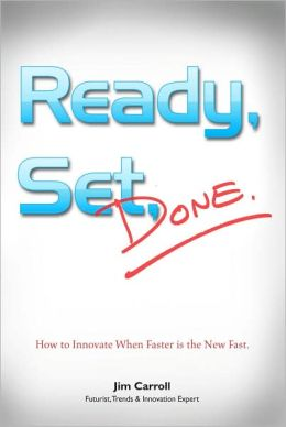 Ready, Set, Done: How to Innovate When Faster Is the New Fast