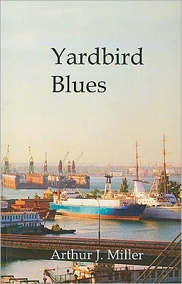 Yardbird Blues: Twenty-Five Years of a Wobbly in the Maritime Industry