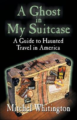 A Ghost in My Suitcase: A Guide to Haunted Travel in America