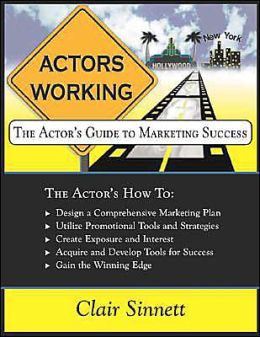 Actors Working: The Actor's Guide to Marketing Success