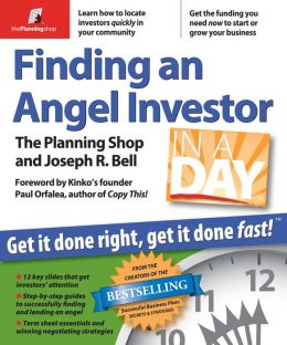 Finding an Angel Investor in a Day: Get It Done Right, Get It Done Fast!