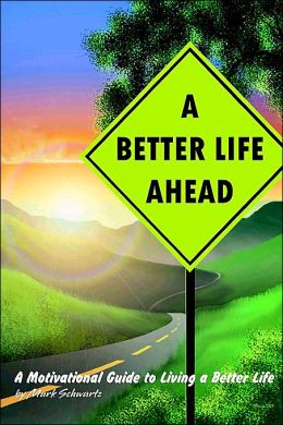 A Better Life Ahead: A Motivational Guide to Living a Better Life