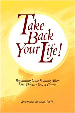 Take Back Your Life!: Regaining Your Footing After Life Throws You a Curve