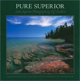 Pure Superior: Photographs of Lake Superior by Jeff Richter