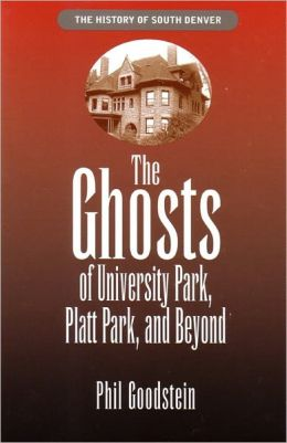 Ghosts of University Park, Platt Park, and Beyond (The History of South Denver, Volume 3)
