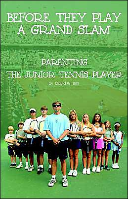 Before They Play a Grand Slam: Parenting the Junior Tennis Player