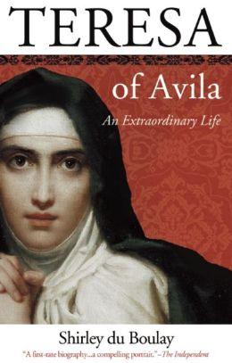 Teresa of Avila: An Extraordinary Life