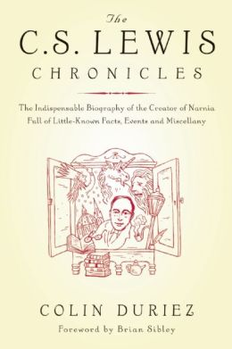 The C. S. Lewis Chronicles: The Indispensable Biography of the Creator of Narnia Full of Little-Known Facts, Events and Miscellany