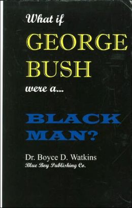 What if George Bush Were a Black Man?