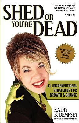 Shed or You're Dead: 31 Unconventional Strategies for Growth and Change