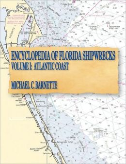 Encyclopedia Of Florida Shipwrecks, Volume I