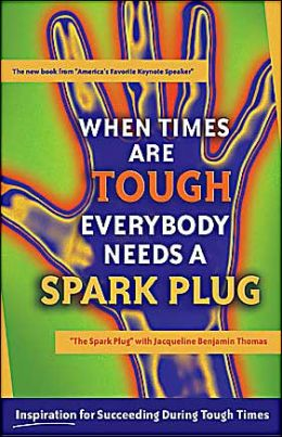 When Times Are Tough Everybody Needs a Spark Plug: Inspiration for Succeeding during Tough Times