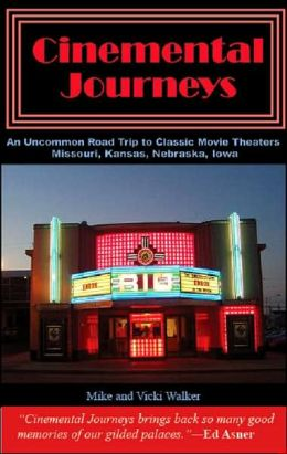 Cinemental Journeys: An Uncommon Guide to Classic Movie Theaters, Missouri Kansas Nebraska Iowa