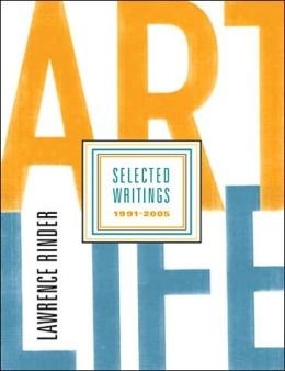 Art Life: Lawrence Rinder Selected Writings 1991-2005