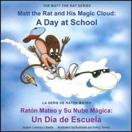 Matt the Rat and His Magic Cloud / Raton Mateo y Su Nube Magica: A Day at School / un Dia de Escuela