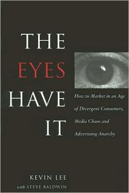 The Eyes Have It: How to Market in an Age of Divergent Consumers, Media Chaos and Advertising Anarchy