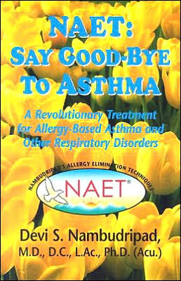 Naet: Say Goodbye to Asthma: A Revolutionary Treatment for Allergy-Based Asthma and Other Respiratory Disorders