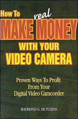 How to Make Real Money with Your Video Camera