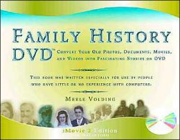 Family History Dvd: Convert Your Old Photos, Documents, Movies, and Videos into Fascinating Stories on Dvd